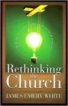 Rethinking the Church: A Challenge to Creative Redesign in an Age of Transition - James Emery White,  Foreword by Leighton Ford