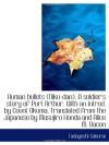 Human bullets (Niku-dan). A soldier's story of Port Arthur. With an introd. by Count Okuma. Translat - Tadayoshi Sakurai