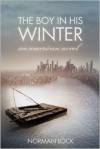 The Boy in His Winter: An American Novel - Norman Lock