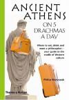 Ancient Athens on 5 Drachmas a Day - Philip Matyszak