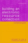 Building An Electronic Resource Collection: A Practical Guide - Stuart D. Lee