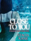 Close to You - Stacia Kane