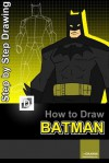 How To Draw Batman : Step-By-Step Drawing Lessons for Children - D Dravin, tinytiny