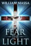 Fear the Light (Fear Series #1) - William Massa