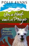 On A Hoof And A Prayer: Around Argentina At A Gallop - Polly Evans