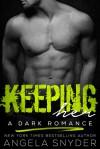 Keeping Her: A Dark Romance (Keep Me Series Book 1) - Angela Snyder