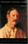 Stevenson's Scottish Stories and Essays - Robert Louis Stevenson, Kenneth Gelder
