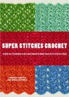 Super Stitches Crochet: Essential Techniques Plus a Dictionary of more than 180 Stitch Patterns - Jennifer Campbell, Ann-Marie Bakewell