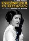 Księżniczka po przejściach. Nie tylko o Gwiezdnych Wojnach - Carrie Fisher, Elżbieta Królikowska-Avis