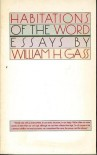 Habitations of the Word: Essays - William H. Gass