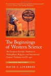 The Beginnings of Western Science: The European Scientific Tradition in Philosophical, Religious, and Institutional Context, Prehistory to A.D. 1450 - David C. Lindberg