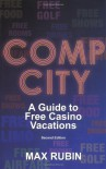 Comp City: A Guide to Free Casino Vacations - Max Rubin