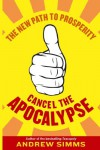 Cancel The Apocalypse: The New Path To Prosperity - Andrew Simms