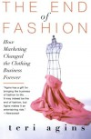 The End of Fashion: How Marketing Changed the Clothing Business Forever - Teri Agins