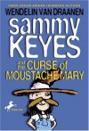 Sammy Keyes and the Curse of Moustache Mary - Wendelin Van Draanen