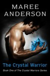 The Crystal Warrior (The Crystal Warriors) - Maree Anderson