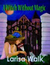 A Witch Without Magic - Larisa Walk, Kristen Kennedy