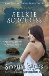 The Selkie Sorceress (Seal Island Trilogy #3) - Sophie Moss