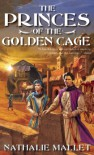 The Princes Of The Golden Cage - Nathalie Mallet
