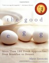 The Good Egg: More than 200 Fresh Approaches from Breakfast to Dessert - Marie Simmons