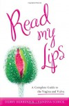 Read My Lips: A Complete Guide to Vaginal and Vulvar Health, Culture, and Pleasure - Debby Herbenick, Vanessa Schick