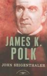 James K. Polk - John Seigenthaler, Arthur M. Schlesinger Jr.