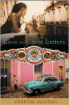 Love and Ghost Letters - Chantel Acevedo