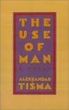 The Use of Man - Aleksandar Tišma, Ian Johnson
