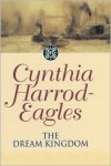 The Dream Kingdom - Cynthia Harrod-Eagles