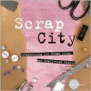 Scrap City: Scrapbooking for Urban Divas and Small Town Rebels - Paul Gambino