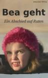 Bea geht: Ein Abschied auf Raten - Sebastian Willing