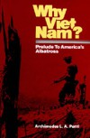 Why Viet Nam? Prelude To America's Albatross - Archimedes L.A. Patti