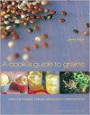A Cook's Guide to Grains: Delicious Recipes, Culinary Advice and Nutritional Facts - Jenni Muir, Jason Lowe