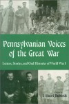 Pennsylvanian Voices of the Great War: Letters, Stories and Oral Histories of World War I - J. Stuart Richards