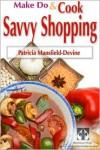 Make Do & Cook: Savvy Shopping - Patricia Mansfield-Devine