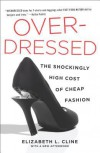 Overdressed: The Shockingly High Cost of Cheap Fashion - Elizabeth L. Cline