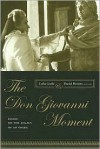 The <i>Don Giovanni</i> Moment: Essays on the Legacy of an Opera - Lydia Goehr, Daniel Alan Herwitz