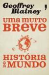 Uma Muito Breve História do Mundo - Geoffrey Blainey