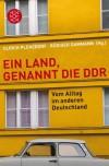Ein Land, genannt die DDR: Vom Alltag im anderen Deutschland -