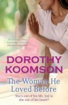 The Woman He Loved Before: She's Out of His Life, But Is She Out of His Heart? - Dorothy Koomson