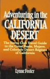 Adventuring in the California Desert: The Sierra Club Travel Guide to the Great Basin, Mojave, and Colorado Desert Regions of California - Sierra Club Adventure Travel Guides, Lynne Foster