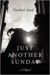 Just Another Sunday: A Novel - Elizabeth  Good