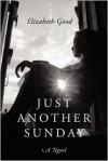Just Another Sunday: A Novel - Elizabeth  Good