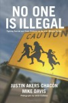 No One Is Illegal: Fighting Racism and State Violence on the U.S.-Mexico Border - Justin Akers Chacon, Mike Davis