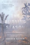 The Burning Season: The Murder of Chico Mendes and the Fight for the Amazon Rain Forest - Andrew Revkin