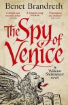 The Spy of Venice: A William Shakespeare Novel - Benet Brandreth