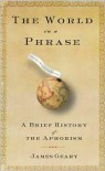 The World in a Phrase: A Brief History of the Aphorism -