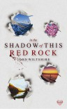 In the Shadow of this Red Rock - John  Wiltshire
