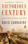 Victorious Century: The United Kingdom, 1800-1906 - David Cannadine