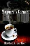 Maguire's Corner - Heather M. Gardner